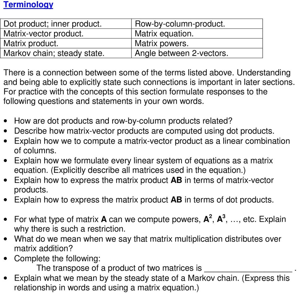 For practice with the concepts of this section formulate responses to the following questions and statements in your own words. How are dot products and row-by-column products related?
