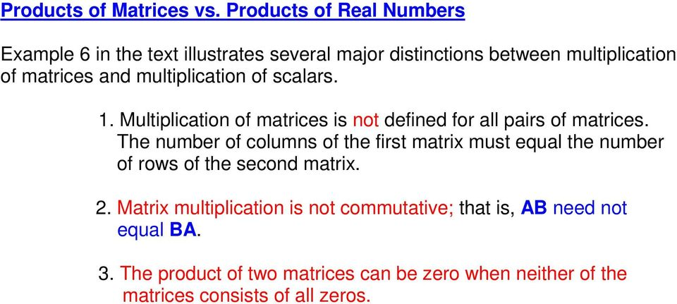 multiplication of scalars. 1. Multiplication of matrices is not defined for all pairs of matrices.