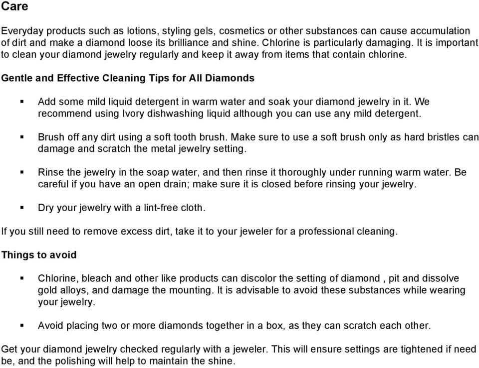 Gentle and Effective Cleaning Tips for All Diamonds Add some mild liquid detergent in warm water and soak your diamond jewelry in it.