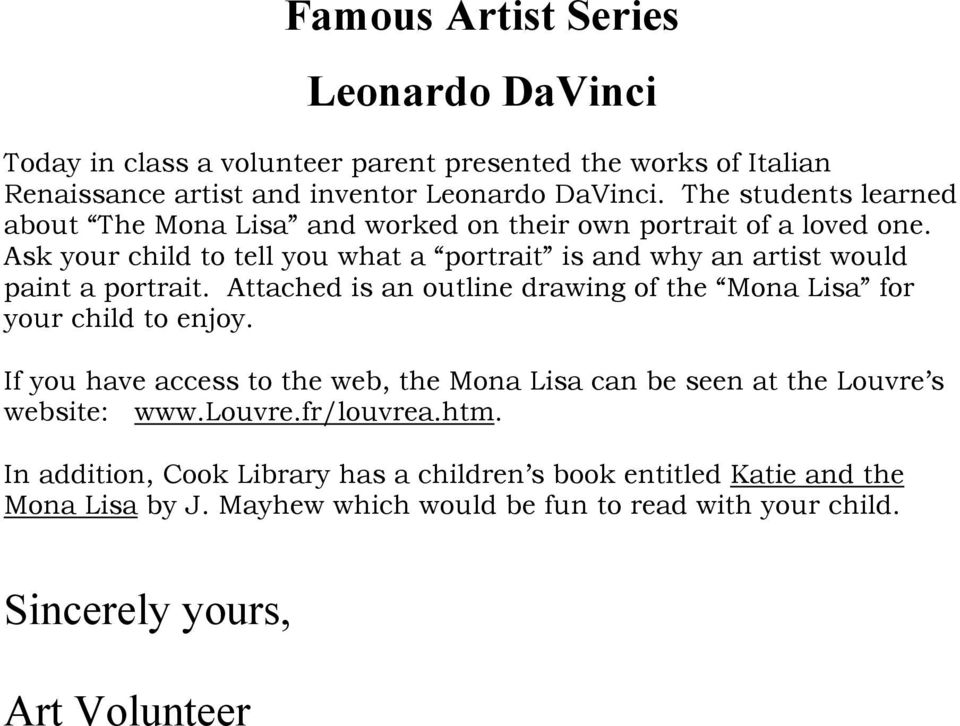 Ask your child to tell you what a portrait is and why an artist would paint a portrait. Attached is an outline drawing of the Mona Lisa for your child to enjoy.