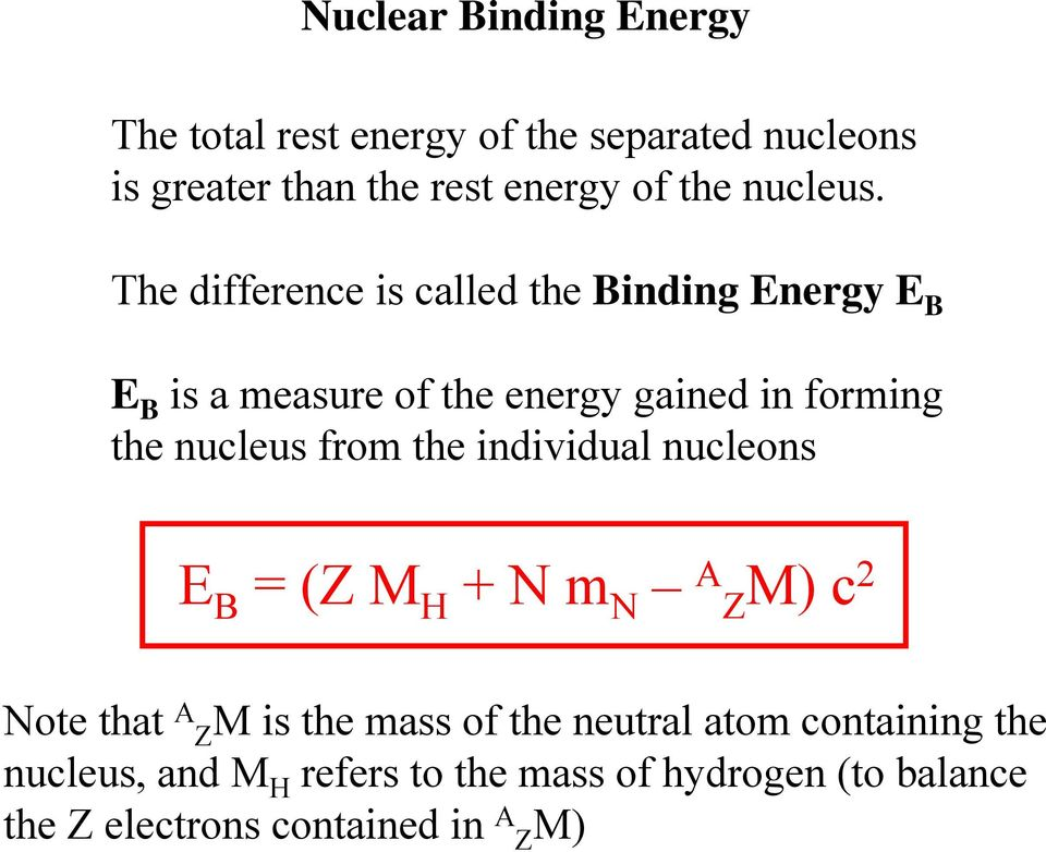 The difference is called the Binding Energy E B E B is a measure of the energy gained in forming the nucleus