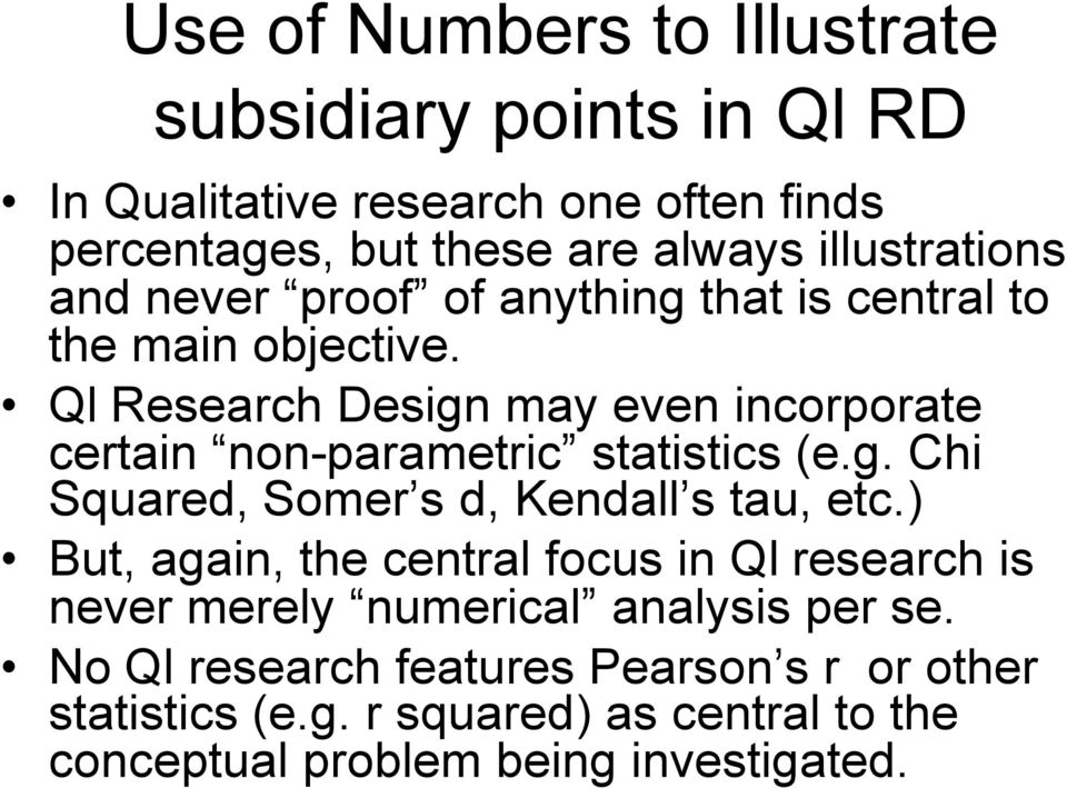 Ql Research Design may even incorporate certain non-parametric statistics (e.g. Chi Squared, Somer s d, Kendall s tau, etc.