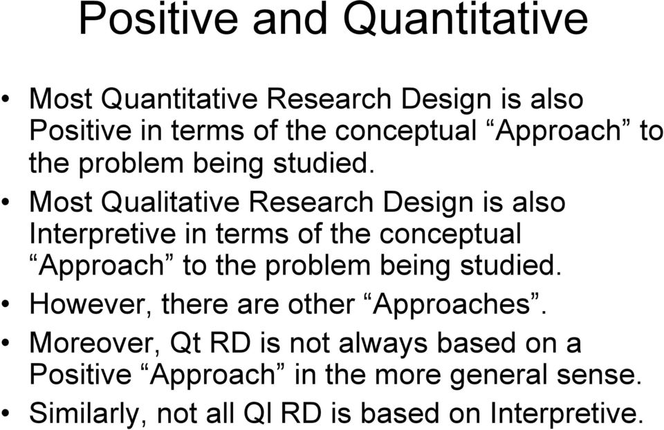 Most Qualitative Research Design is also Interpretive in terms of the conceptual  However, there are other