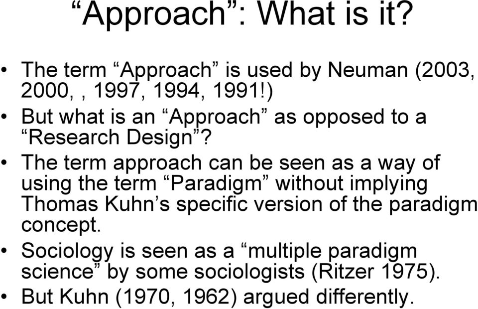 The term approach can be seen as a way of using the term Paradigm without implying Thomas Kuhn s