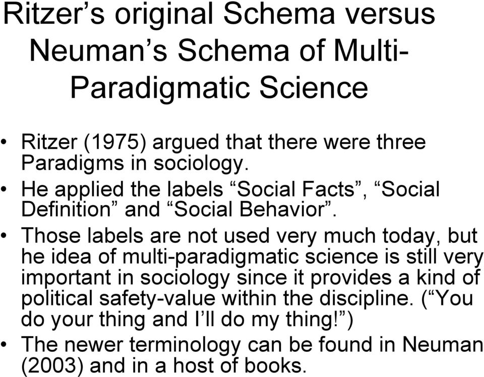 Those labels are not used very much today, but he idea of multi-paradigmatic science is still very important in sociology since it