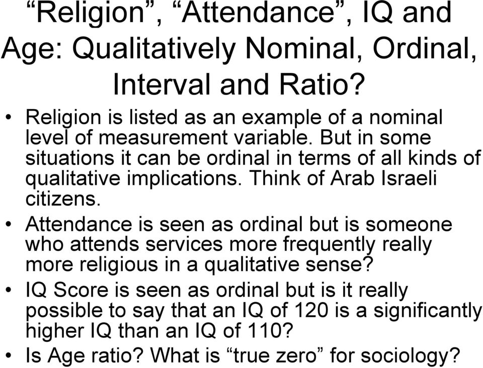 But in some situations it can be ordinal in terms of all kinds of qualitative implications. Think of Arab Israeli citizens.