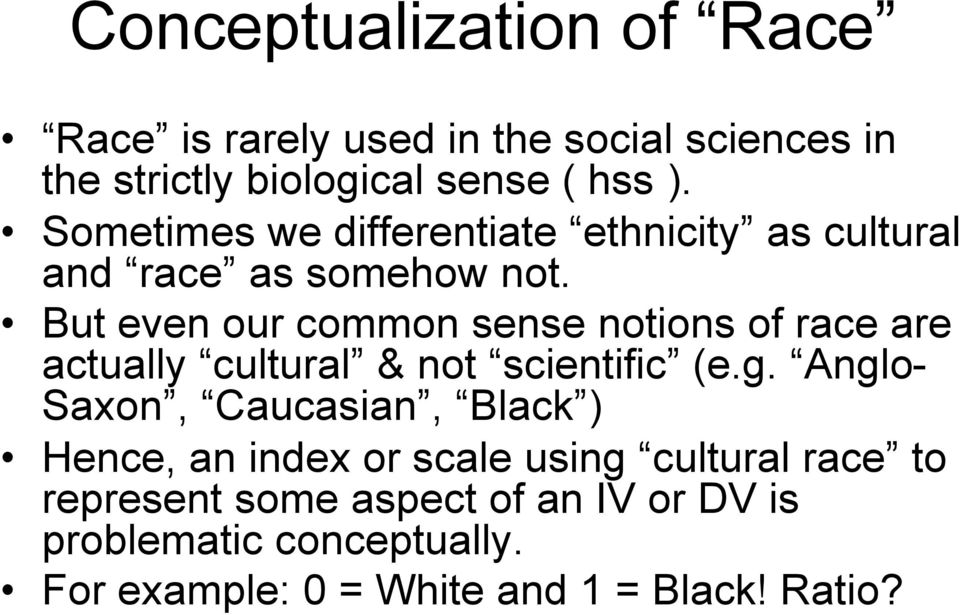 But even our common sense notions of race are actually cultural & not scientific (e.g.