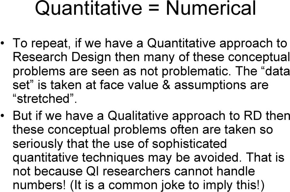 But if we have a Qualitative approach to RD then these conceptual problems often are taken so seriously that the use of