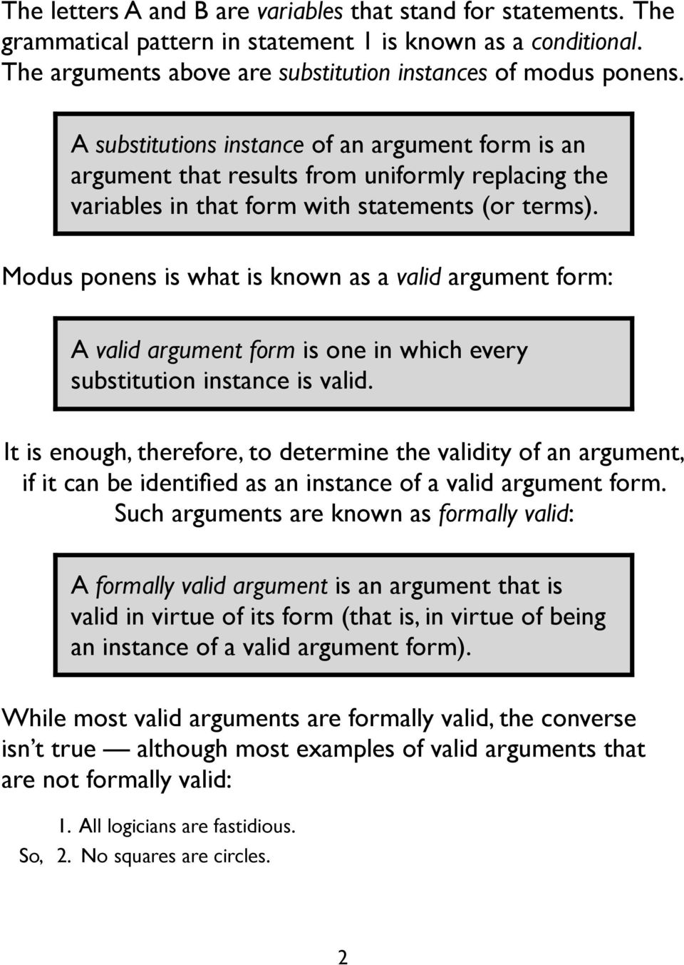 Modus ponens is what is known as a valid argument form: A valid argument form is one in which every substitution instance is valid.