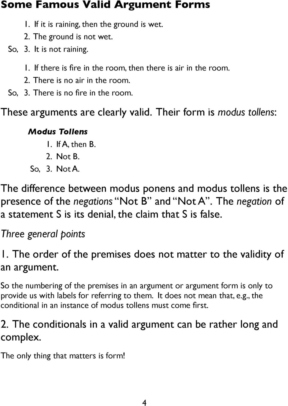 The difference between modus ponens and modus tollens is the presence of the negations Not B and Not A. The negation of a statement S is its denial, the claim that S is false. Three general points 1.
