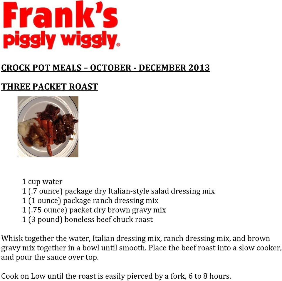 75 ounce) packet dry brown gravy mix 1 (3 pound) boneless beef chuck roast Whisk together the water, Italian