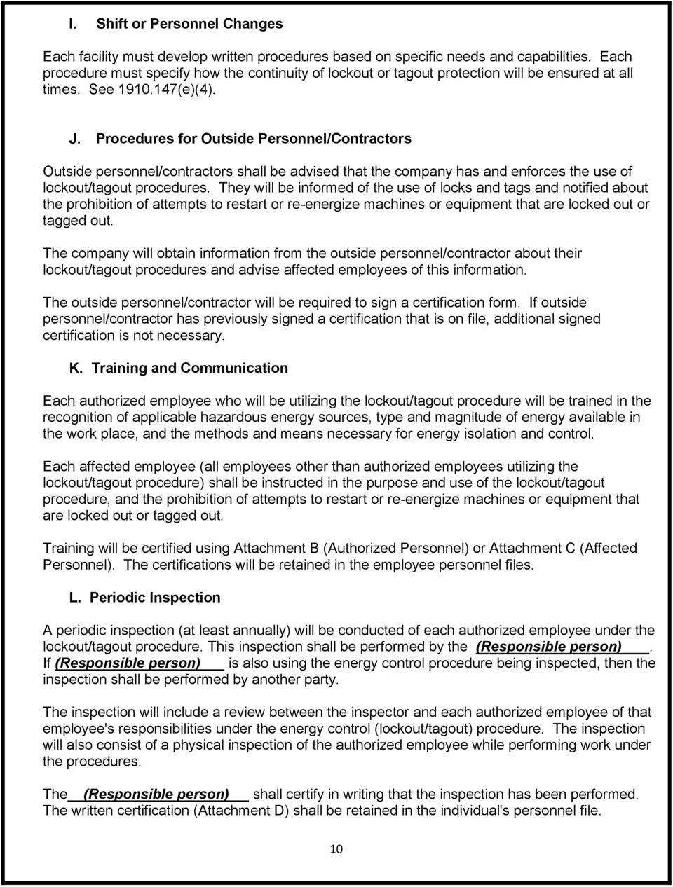 Procedures for Outside Personnel/Contractors Outside personnel/contractors shall be advised that the company has and enforces the use of lockout/tagout procedures.