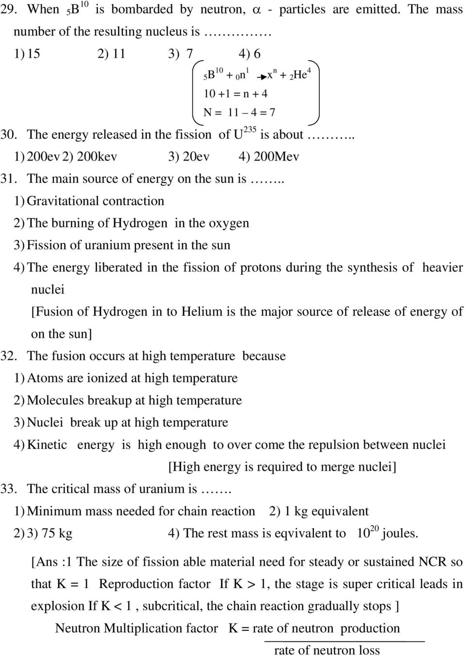 . 1) Gravitational contraction 2) The burning of Hydrogen in the oxygen 3) Fission of uranium present in the sun 4) The energy liberated in the fission of protons during the synthesis of heavier