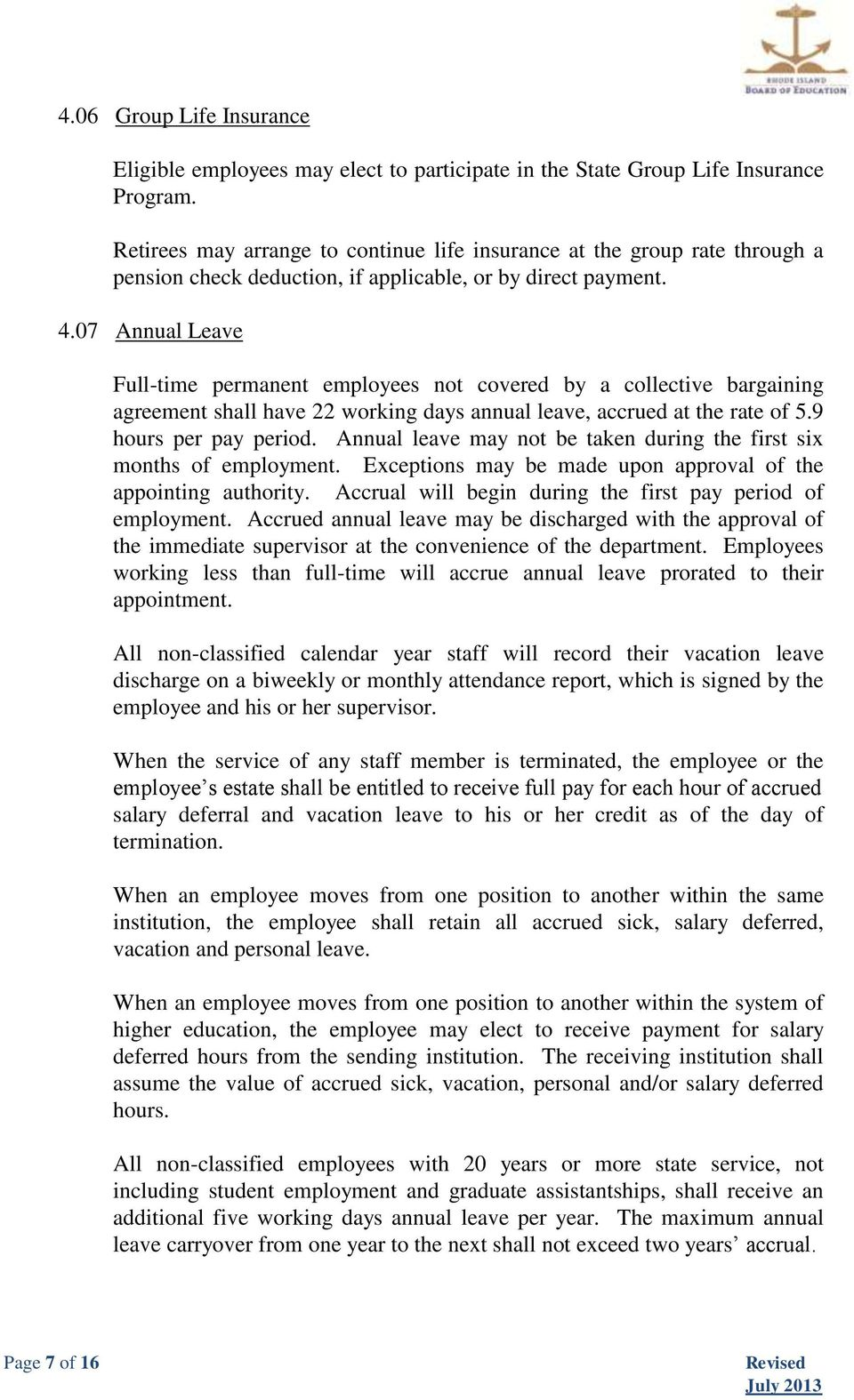 07 Annual Leave Full-time permanent employees not covered by a collective bargaining agreement shall have 22 working days annual leave, accrued at the rate of 5.9 hours per pay period.