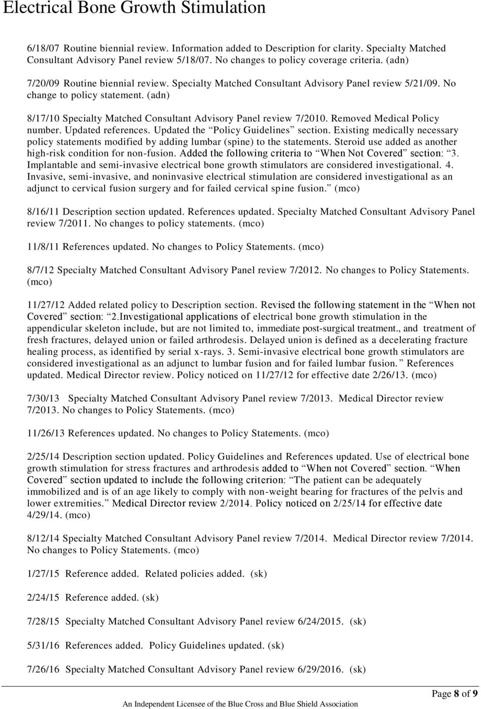(adn) 8/17/10 Specialty Matched Consultant Advisory Panel review 7/2010. Removed Medical Policy number. Updated references. Updated the Policy Guidelines section.