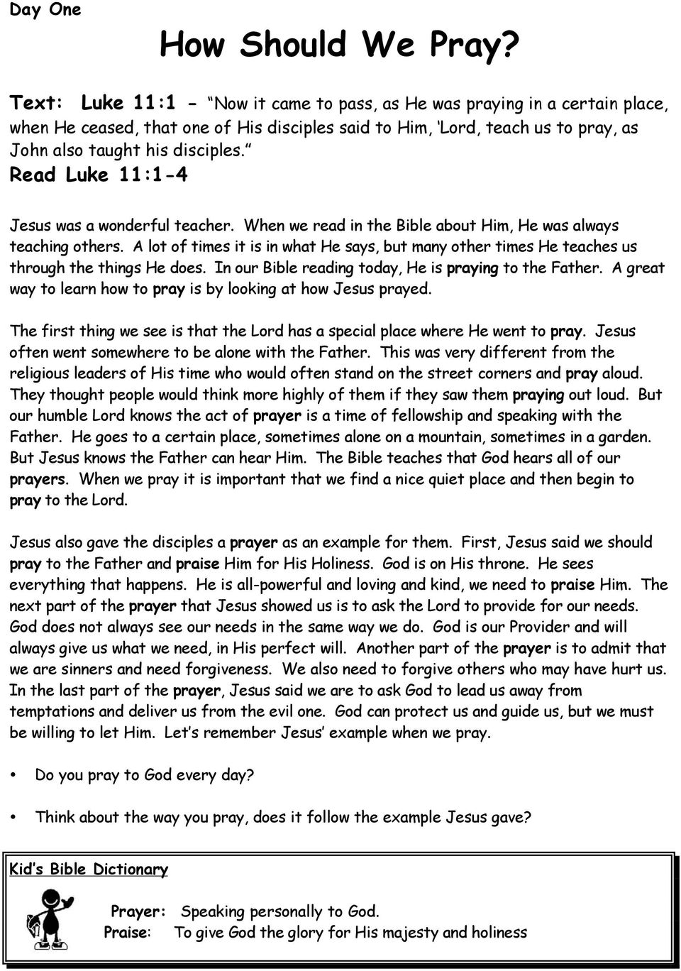 Read Luke 11:1-4 Jesus was a wonderful teacher. When we read in the Bible about Him, He was always teaching others.