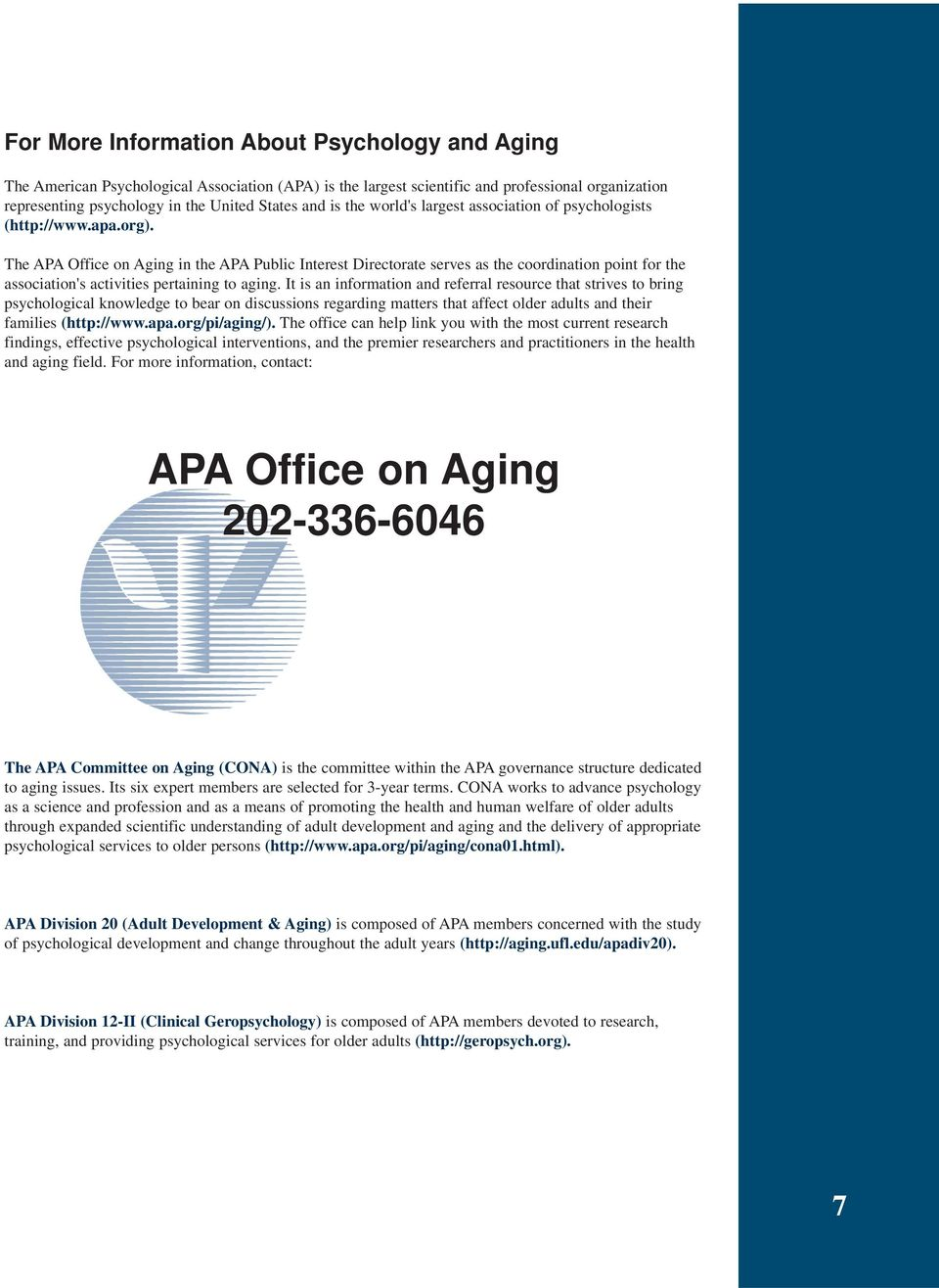 The APA Office on Aging in the APA Public Interest Directorate serves as the coordination point for the association's activities pertaining to aging.