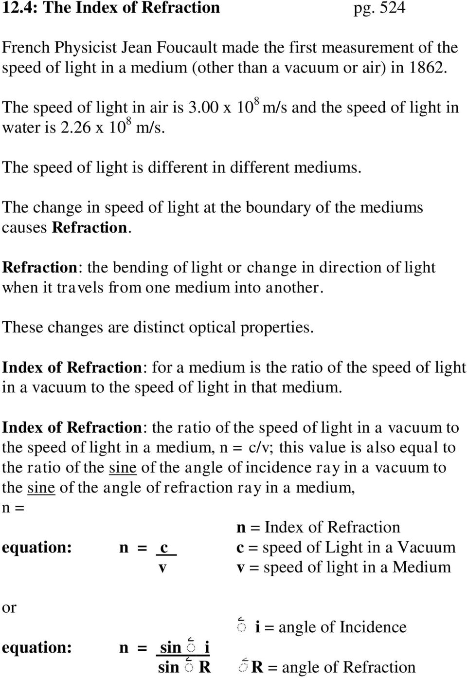 Refraction: the bending of light or change in direction of light when it travels from one medium into another. These changes are distinct optical properties.