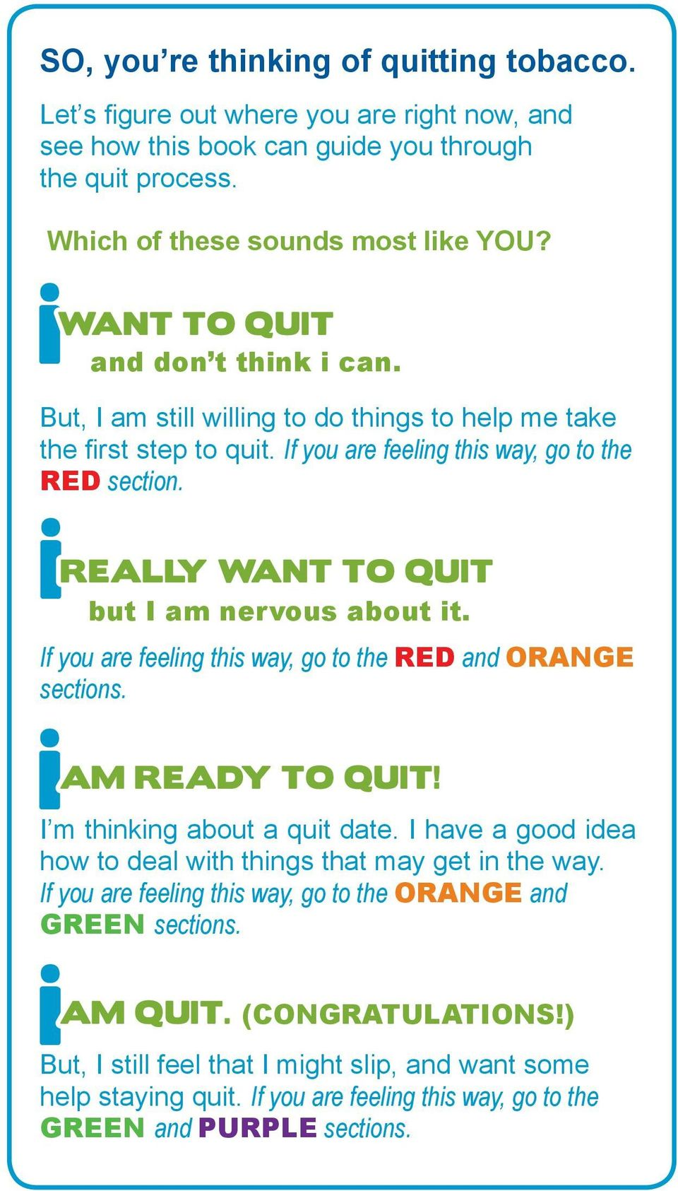 ireally WANT TO QUIT but I am nervous about it. If you are feeling this way, go to the RED and ORANGE sections. iam READY TO QUIT! I I m thinking about a quit date.