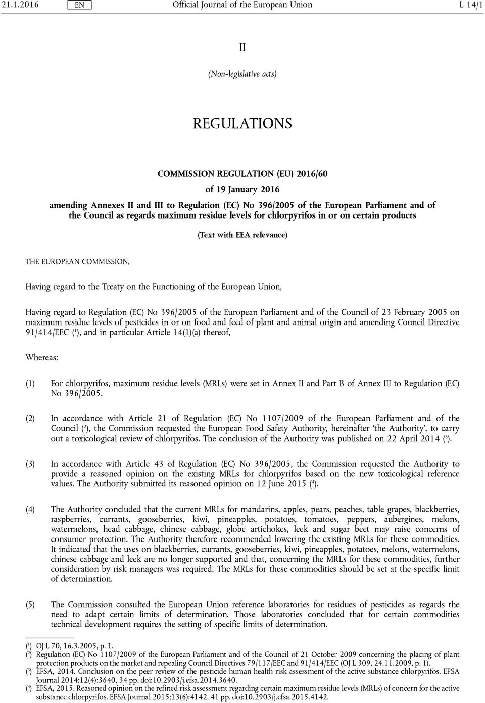 European Union, Having regard to Regulation (EC) No 396/2005 of the European Parliament and of the Council of 23 February 2005 on maximum residue levels of pesticides in or on food and feed of plant