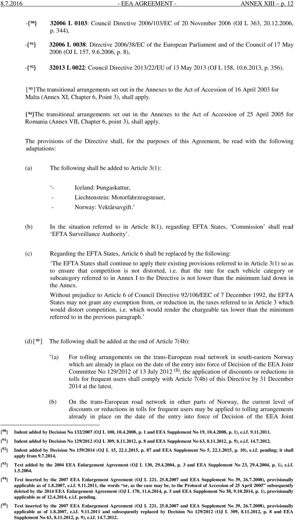 8), -{ 92 } 32013 L 0022: Council Directive 2013/22/EU of 13 May 2013 (OJ L 158, 10.6.2013, p. 356).