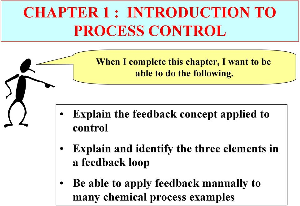 Explain the feedback concept applied to control Explain and identify