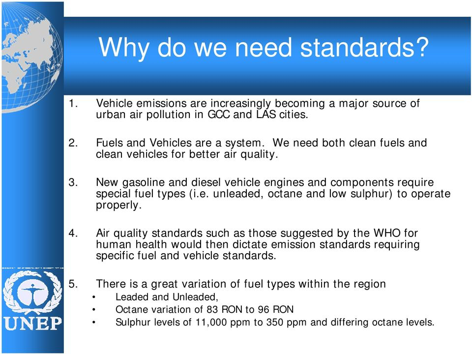 4. Air quality standards such as those suggested by the WHO for human health would then dictate emission standards requiring specific fuel and vehicle standards. 5.