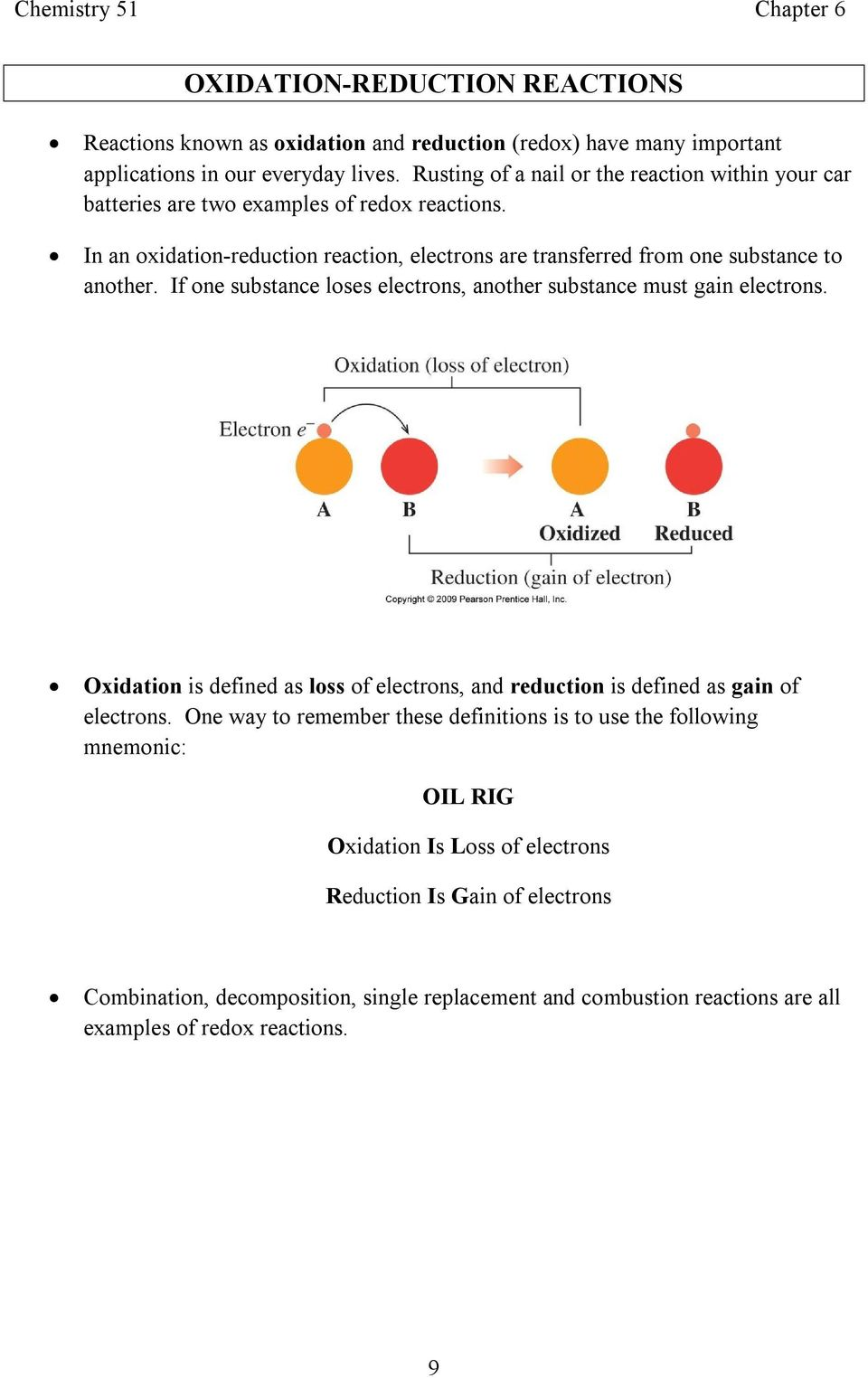 In an oxidation reduction reaction, electrons are transferred from one substance to another. If one substance loses electrons, another substance must gain electrons.