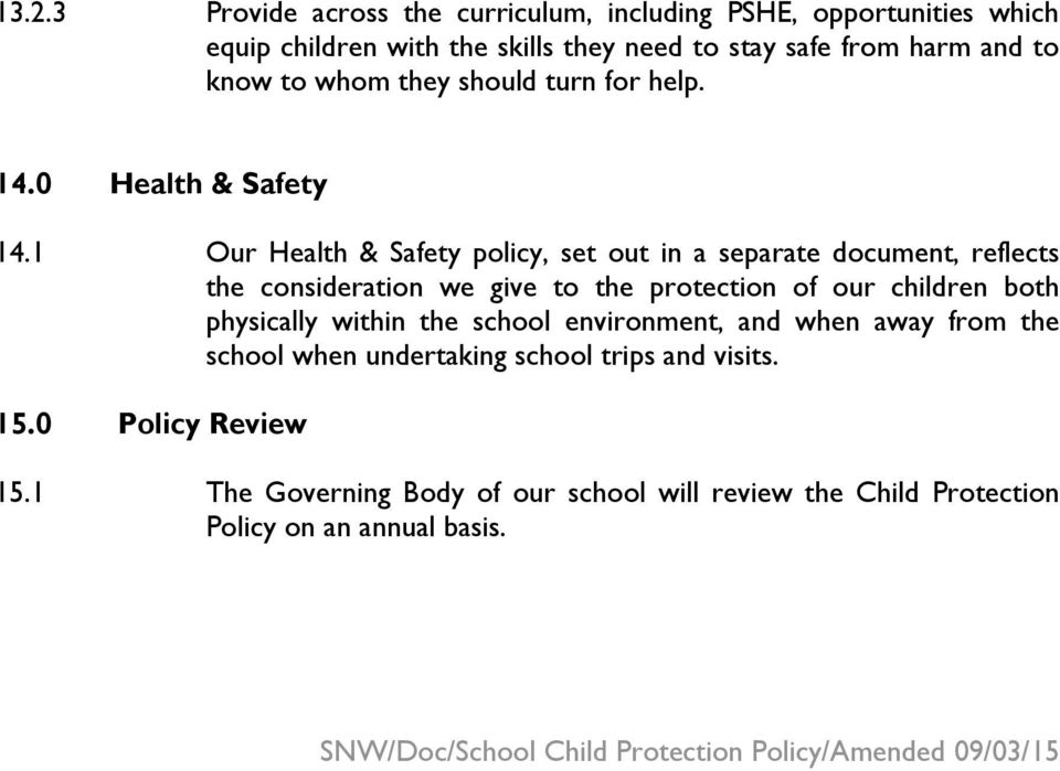 1 Our Health & Safety policy, set out in a separate document, reflects the consideration we give to the protection of our children both physically within the