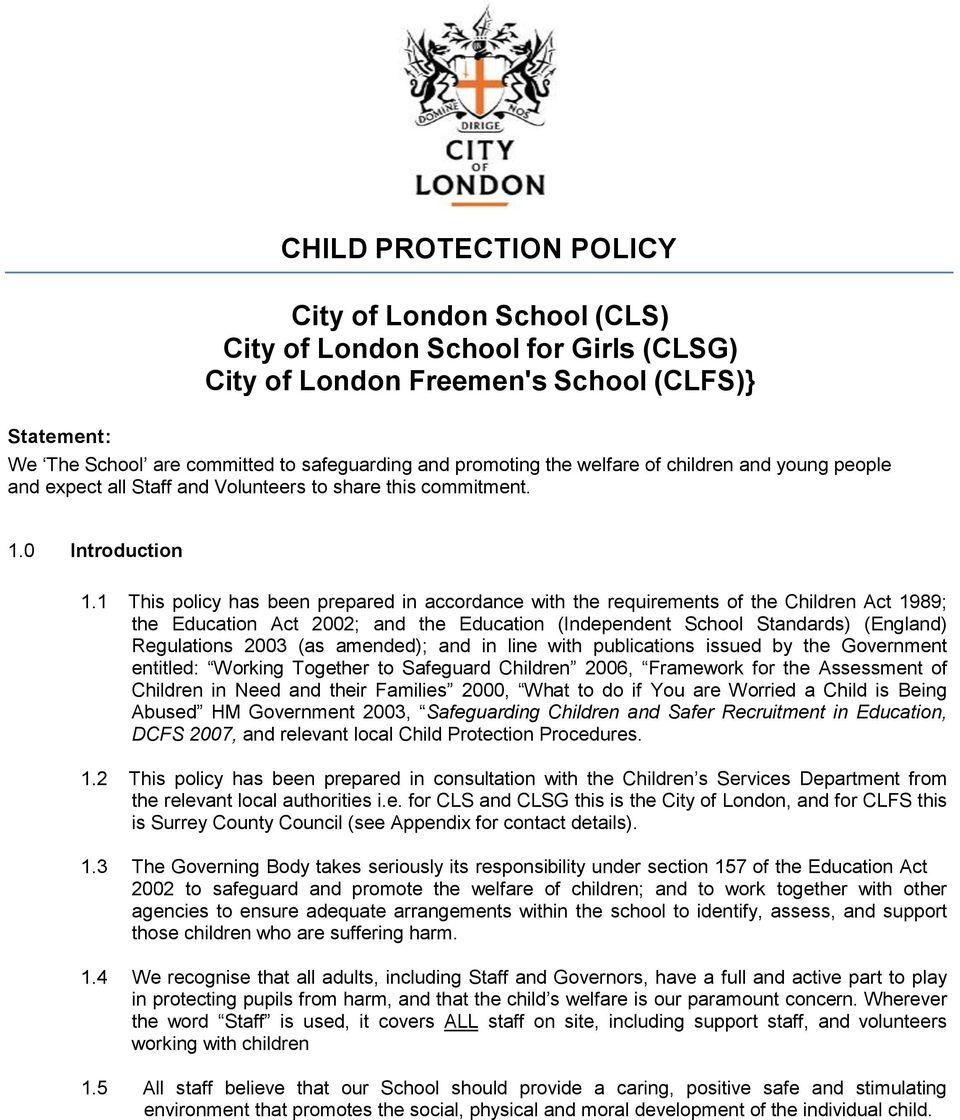 1 This policy has been prepared in accordance with the requirements of the Children Act 1989; the Education Act 2002; and the Education (Independent School Standards) (England) Regulations 2003 (as