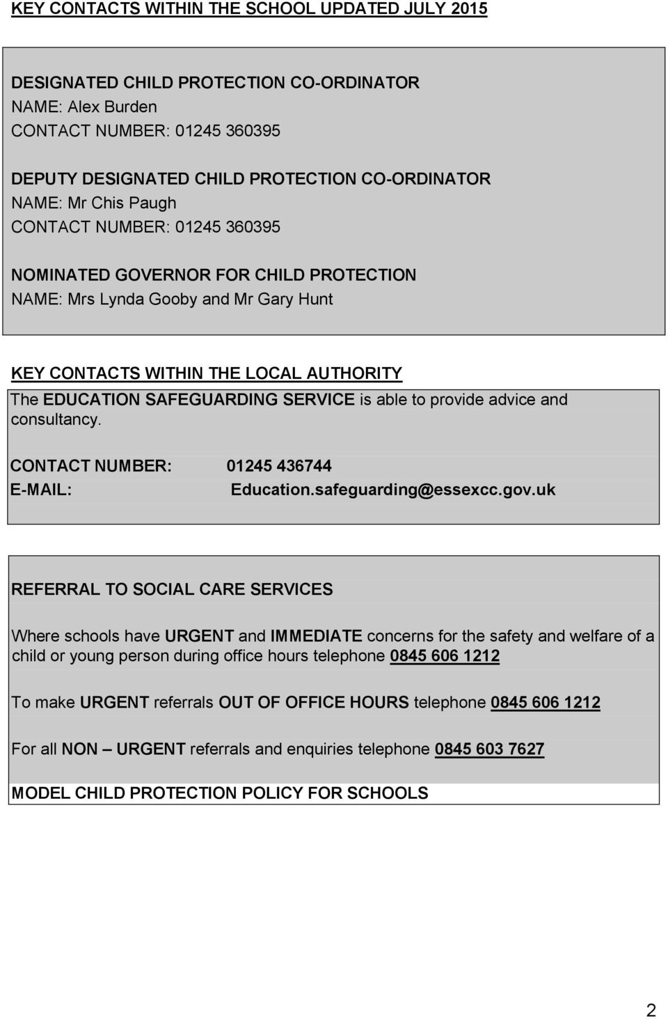 provide advice and consultancy. CONTACT NUMBER: 01245 436744 E-MAIL: Education.safeguarding@essexcc.gov.