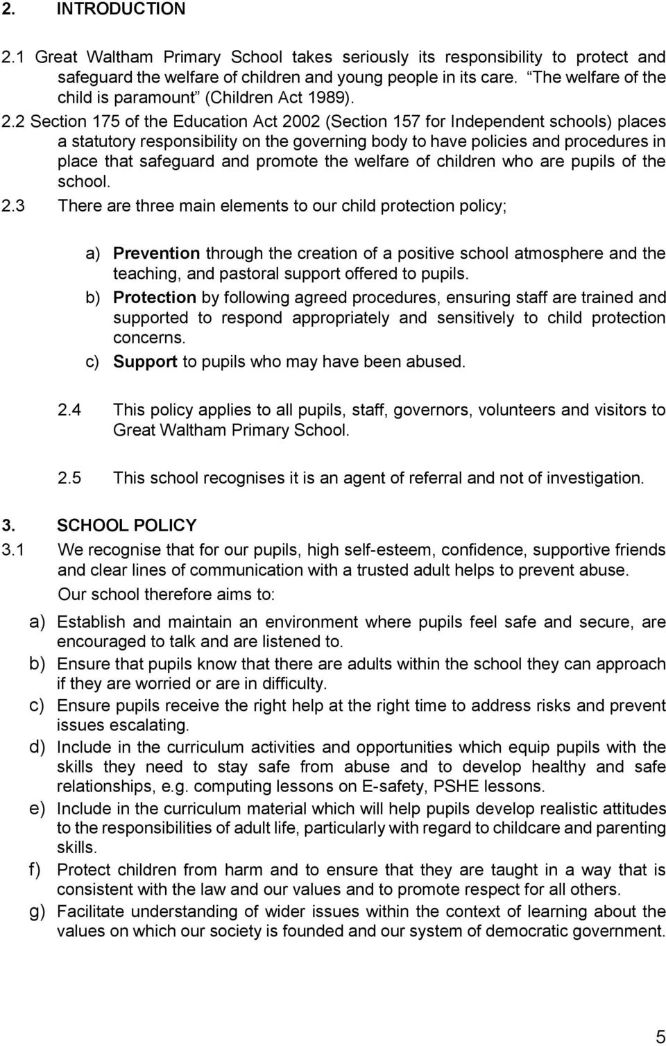 2 Section 175 of the Education Act 2002 (Section 157 for Independent schools) places a statutory responsibility on the governing body to have policies and procedures in place that safeguard and