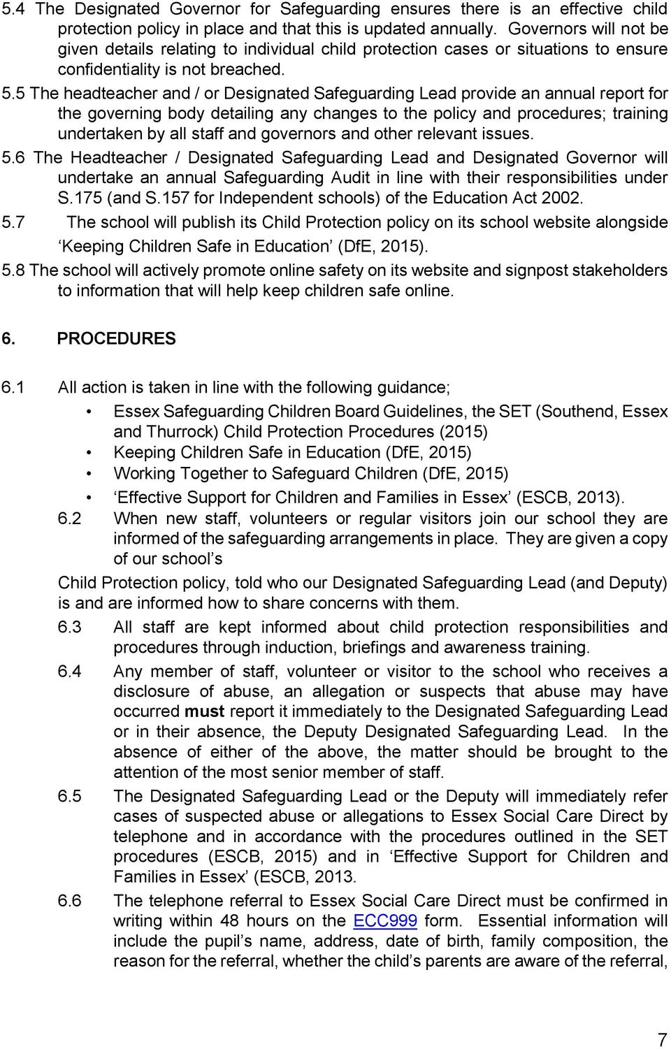5 The headteacher and / or Designated Safeguarding Lead provide an annual report for the governing body detailing any changes to the policy and procedures; training undertaken by all staff and
