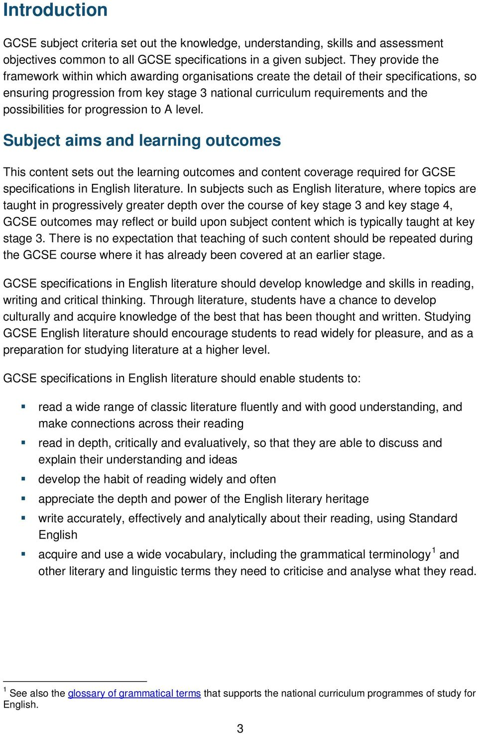 possibilities for progression to A level. Subject aims and learning outcomes This content sets out the learning outcomes and content coverage required for GCSE specifications in English literature.
