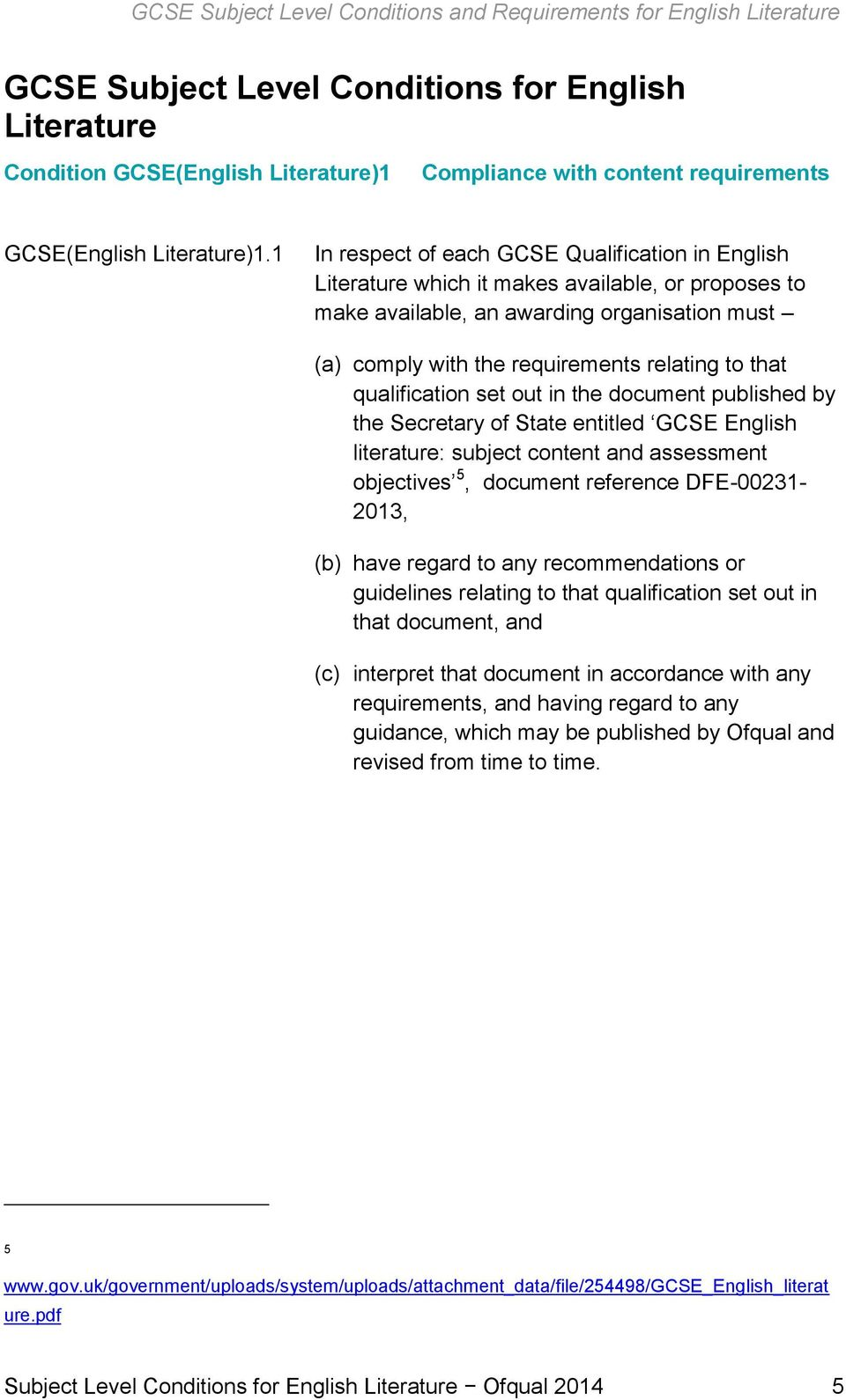 1 In respect of each GCSE Qualification in English Literature which it makes available, or proposes to make available, an awarding organisation must (a) comply with the requirements relating to that