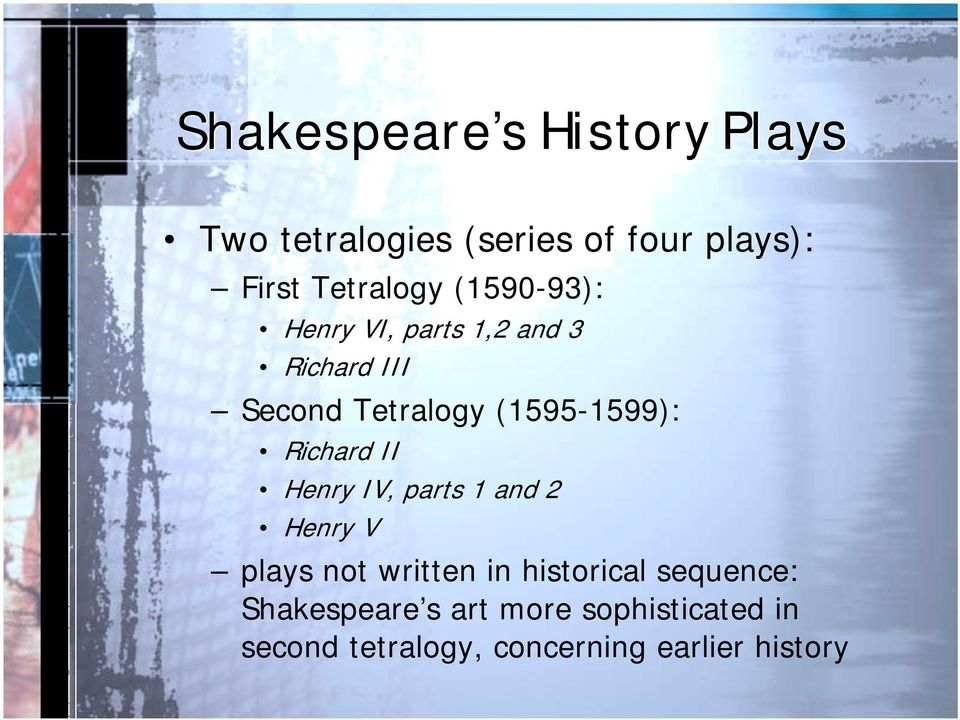 (1595-1599): Richard II Henry IV, parts 1 and 2 Henry V plays not written in
