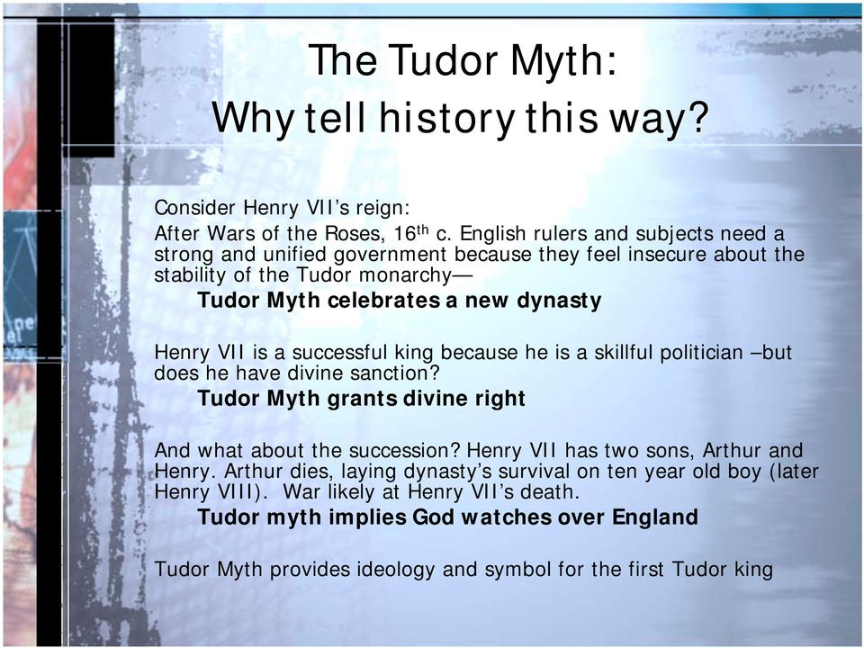 Henry VII is a successful king because he is a skillful politician but does he have divine sanction? Tudor Myth grants divine right And what about the succession?