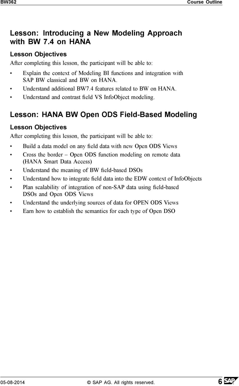 Lesson: HANA BW Open ODS Field-Based Modeling Build a data model on any field data with new Open ODS Views Cross the border Open ODS function modeling on remote data (HANA Smart Data Access)