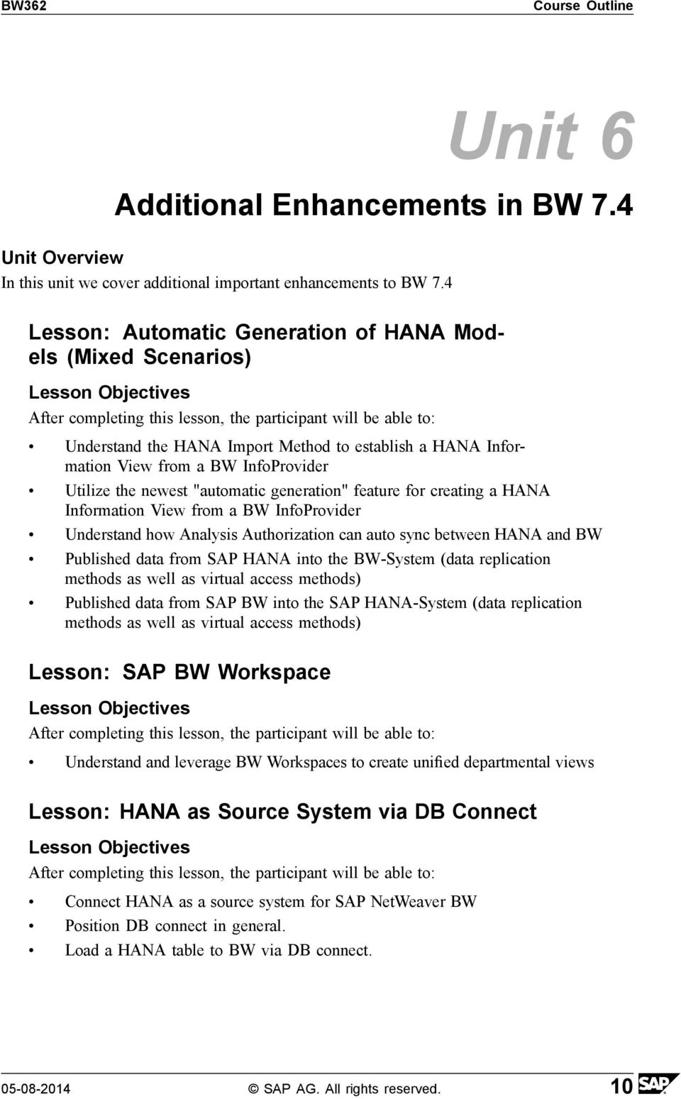 feature for creating a HANA Information View from a BW InfoProvider Understand how Analysis Authorization can auto sync between HANA and BW Published data from SAP HANA into the BW-System (data