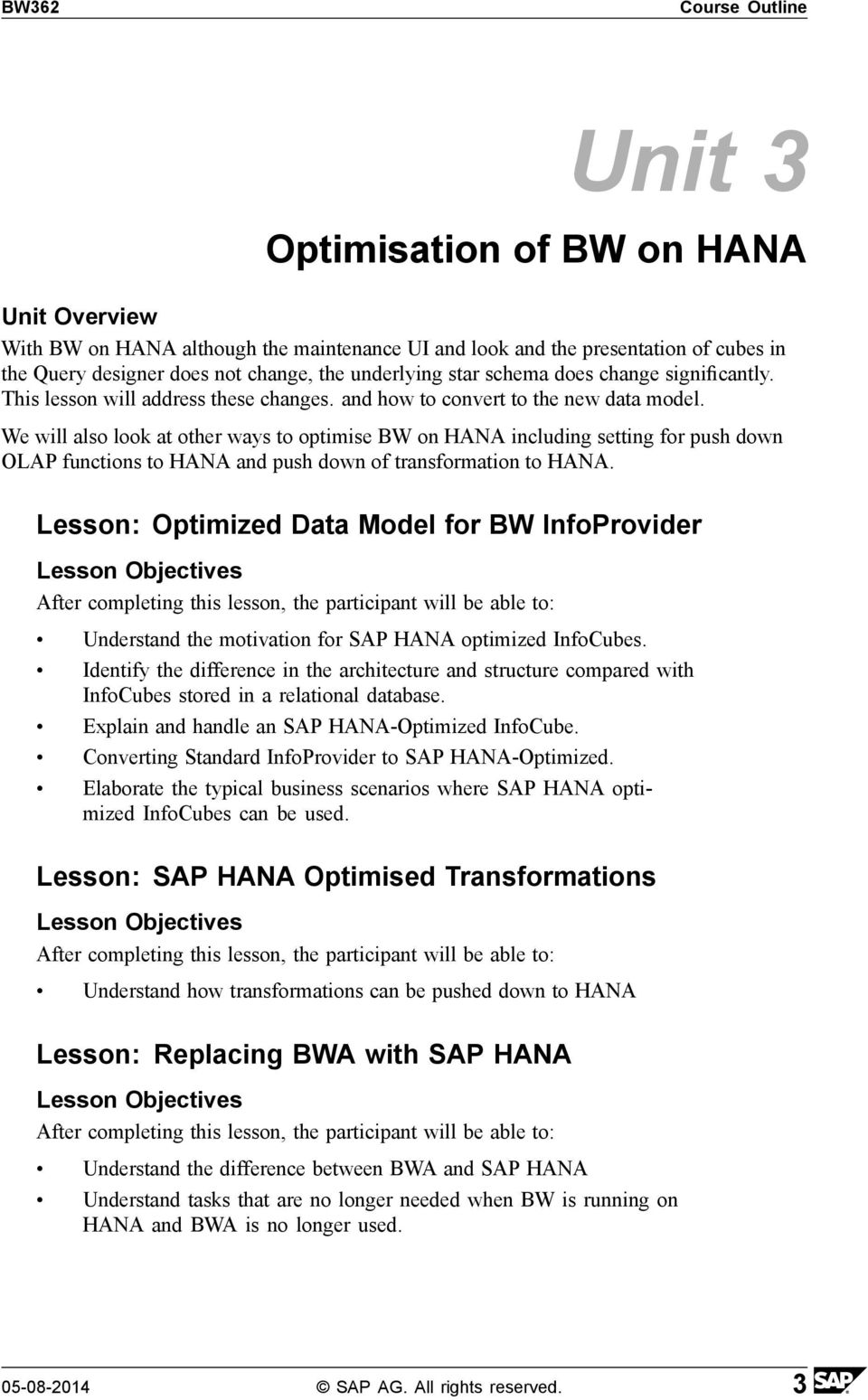 We will also look at other ways to optimise BW on HANA including setting for push down OLAP functions to HANA and push down of transformation to HANA.