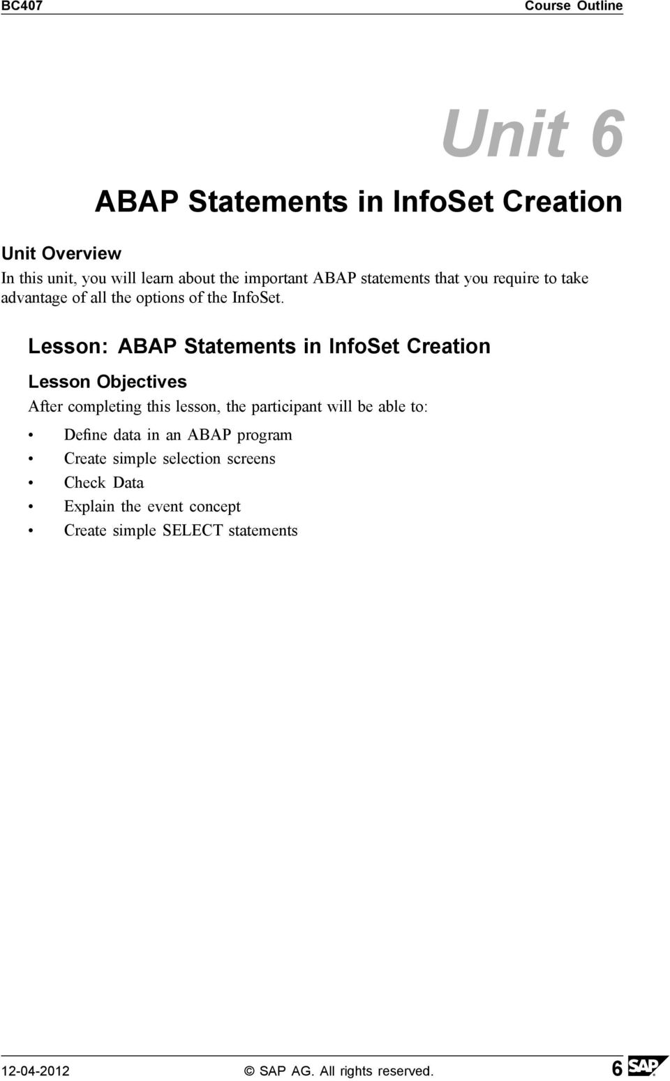 Lesson: ABAP Statements in InfoSet Creation Define data in an ABAP program Create simple selection