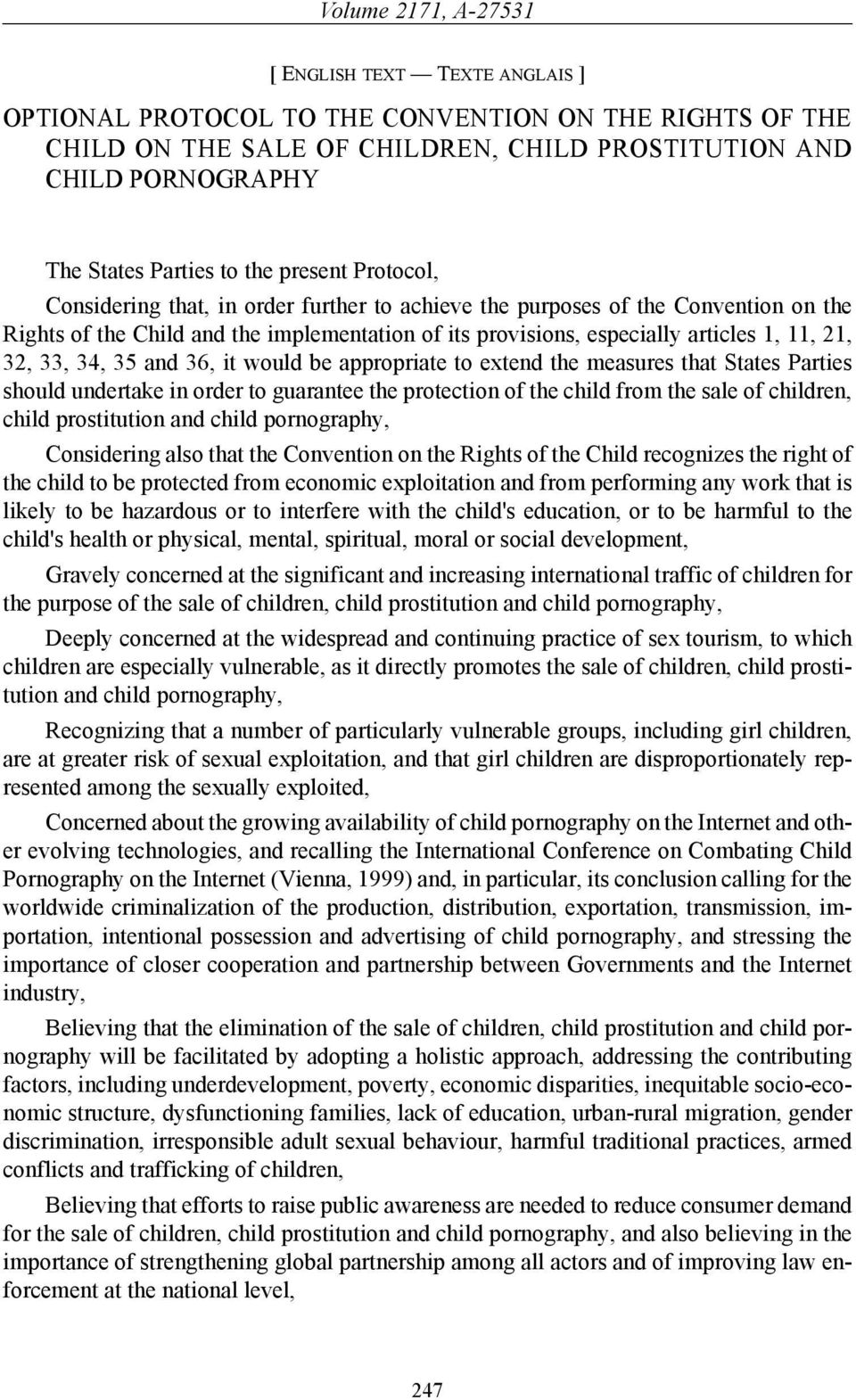 35 and 36, it would be appropriate to extend the measures that States Parties should undertake in order to guarantee the protection of the child from the sale of children, child prostitution and