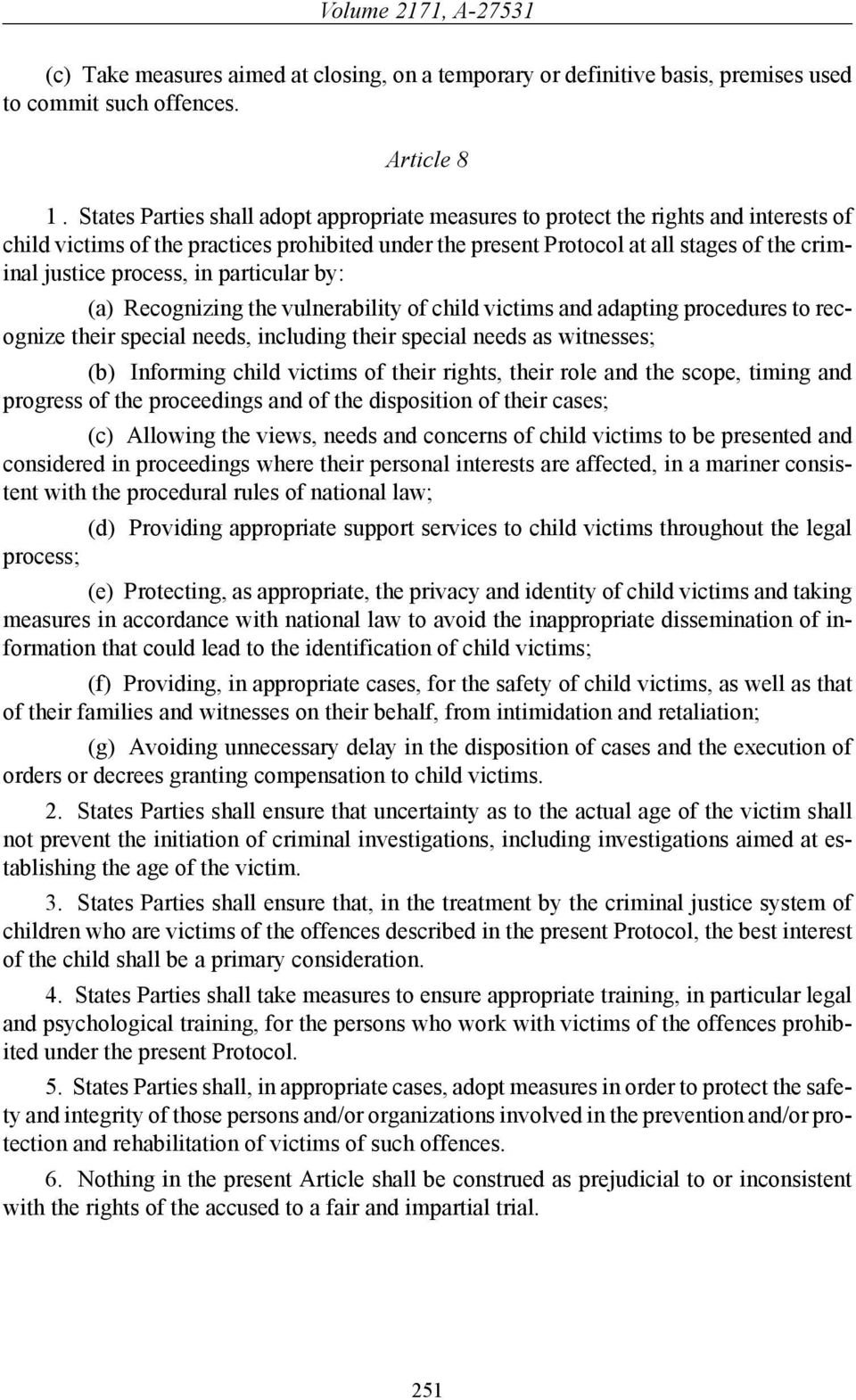 process, in particular by: (a) Recognizing the vulnerability of child victims and adapting procedures to recognize their special needs, including their special needs as witnesses; (b) Informing child
