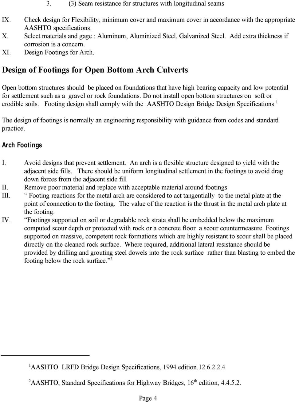 Design of Footings for Open Bottom Arch Culverts Open bottom structures should be placed on foundations that have high bearing capacity and low potential for settlement such as a gravel or rock