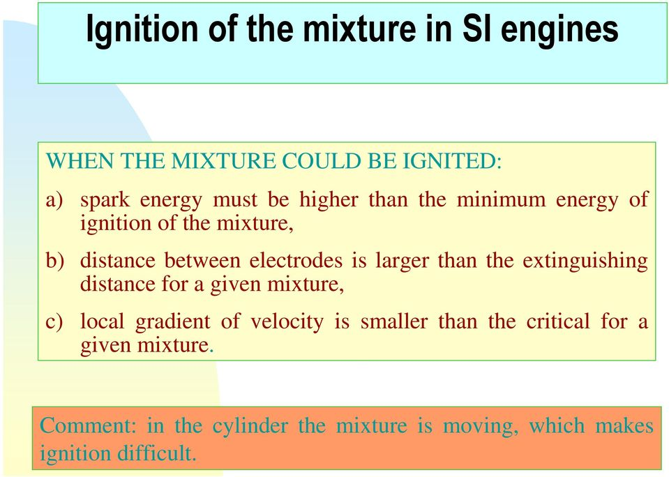 than the extinguishing distance for a given mixture, c) local gradient of velocity is smaller than the