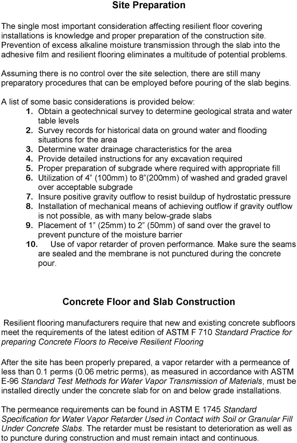 Assuming there is no control over the site selection, there are still many preparatory procedures that can be employed before pouring of the slab begins.