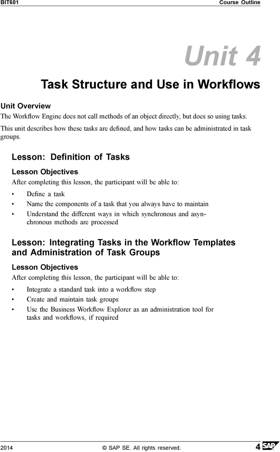 Lesson: Definition of Tasks Define a task Name the components of a task that you always have to maintain Understand the different ways in which synchronous and asynchronous methods
