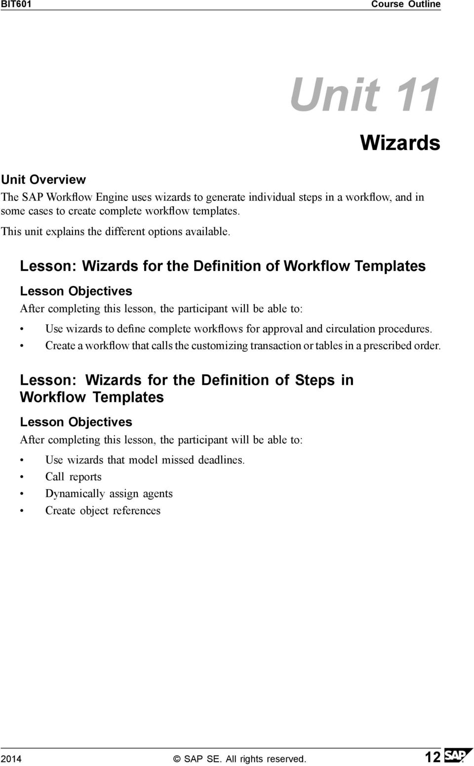 Lesson: Wizards for the Definition of Workflow Templates Use wizards to define complete workflows for approval and circulation procedures.