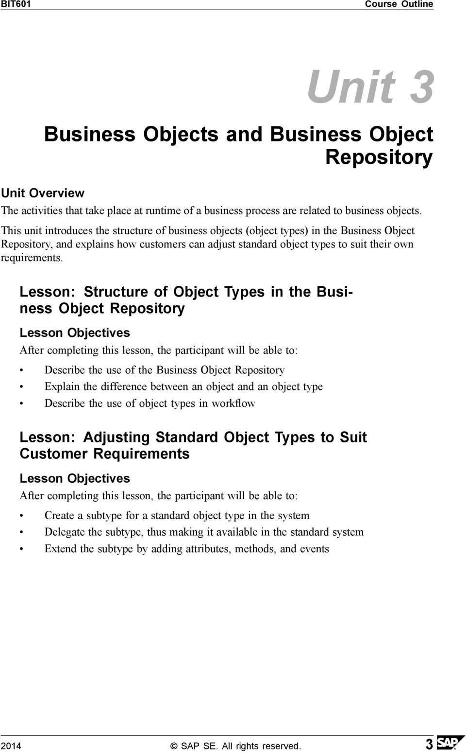 Lesson: Structure of Object Types in the Business Object Repository Describe the use of the Business Object Repository Explain the difference between an object and an object type Describe the use of