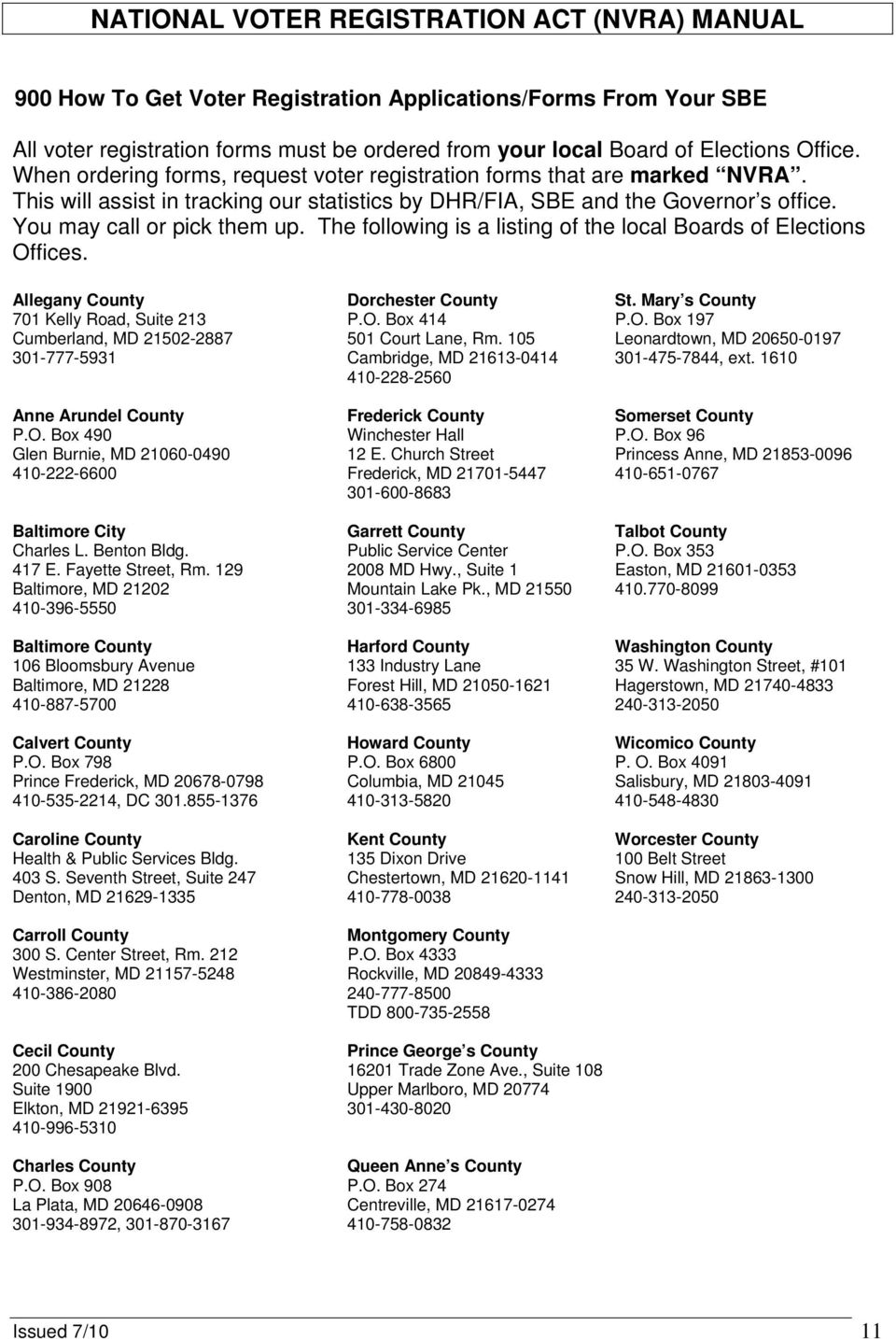 The following is a listing of the local Boards of Elections Offices. Allegany County Dorchester County St. Mary s County 701 Kelly Road, Suite 213 P.O. Box 414 P.O. Box 197 Cumberland, MD 21502-2887 501 Court Lane, Rm.